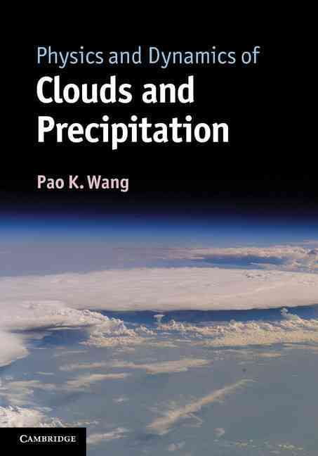 Physics and Dynamics of Clouds and Precipitation By Wang, Pao K.